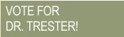 Vote for Dr. Trester